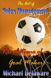 The Art of Sales Management: Revelations of a Goal Maker